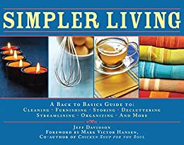 Simpler Living: A Back to Basics Guide to Cleaning, Furnishing, Storing, Decluttering, Streamlining, Organizing, and More by [Jeff Davidson, Mark Victor Hansen]