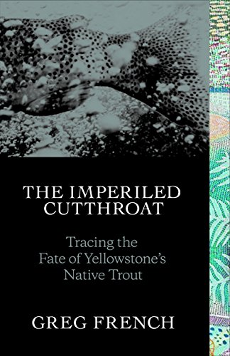 The Imperiled Cutthroat: Tracing the Fate of Yellowstones Native Trout