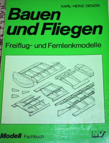 Bauen und Fliegen: Freiflug- und Fernlenkmodellen (Modell-Fachbuch-Reihe)