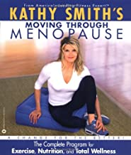 Kathy Smith's Moving Through Menopause: The Complete Program for Exercise, Nutrition and Total Wellness