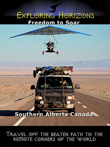Exploring Horizons: Freedom to Soar - Southern Alberta Canada