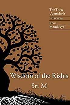 Wisdom of the Rishis: The Three Upanishads: Ishavasya, Kena & Mandukya by [Sri  M]