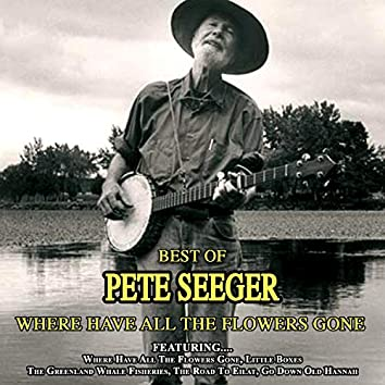 Where Have All the Flowers Gone - Best of Pete Seeger