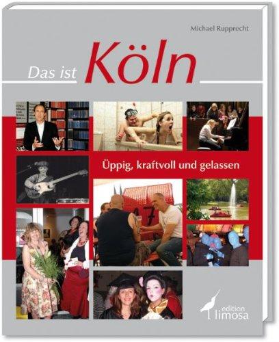 Das ist Köln: Üppig, kraftvoll und gelassen