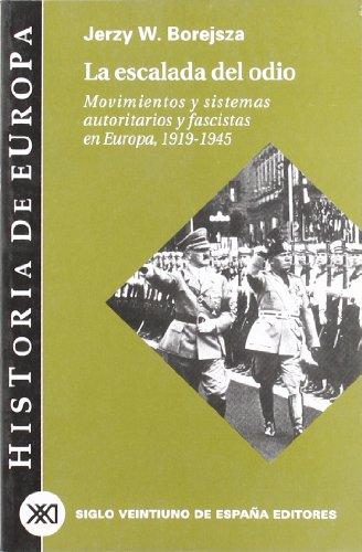 La escalada del odio: Movimientos y sistemas autoritarios y fascistas en Europa, 1919-1945 (Historia de Europa)