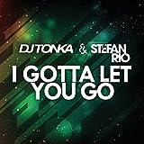 DJ Tonka & Stefan Rio - I Gotta Let You Go