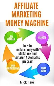 Affiliate Marketing Money Machine   How To Make Money With Clickbank And Amazon Associates Program -