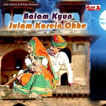 Balam Kyun Julam Karein Chhe