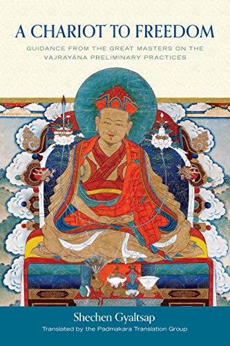 A Chariot to Freedom: Guidance from the Great Masters on the Vajrayana Preliminary Practices