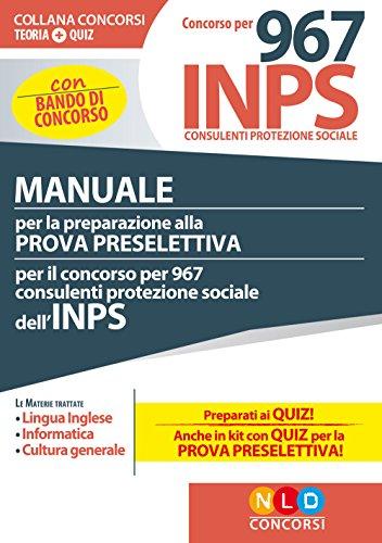 Concorso per 967 consulenti protezione sociale INPS. Manuale per la preparazione alla prova preselettiva. Con espansione online