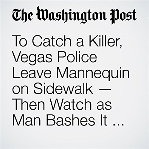 To Catch a Killer, Vegas Police Leave Mannequin on Sidewalk — Then Watch as Man Bashes It With Hammer copertina
