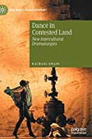 Dance in Contested Land: New Intercultural Dramaturgies (New World Choreographies)