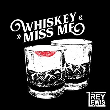 Whiskey Miss Me