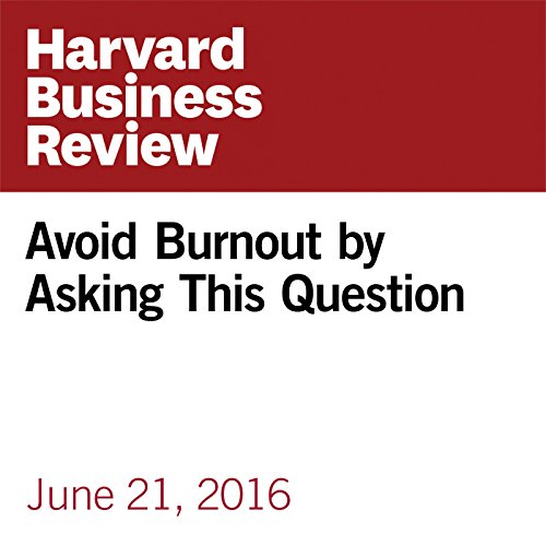 Avoid Burnout by Asking This Question copertina