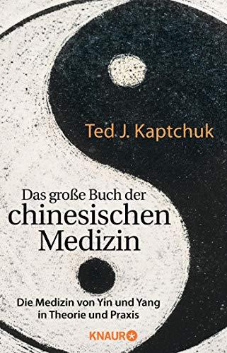 Das große Buch der chinesischen Medizin: Die Medizin von Yin und Yang in Theorie und Praxis