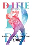 D-LITE JAPAN DOME TOUR 2017 ~D-Day~[DVD]