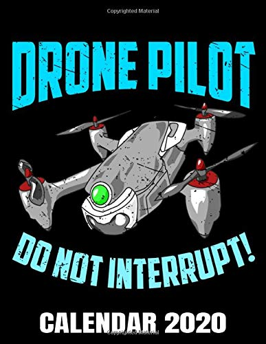 Drone Pilot Do Not Interrupt Calendar 2020: Funny Drone Calendar - Appointment Planner And Organizer Journal Notebook - Weekly - Monthly - Yearly