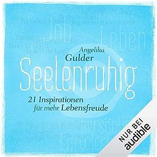 Seelenruhig: 21 Inspirationen für mehr Lebensfreude                   Autor:                                                                                                                                 Angelika Gulder                               Sprecher:                                                                                                                                 Debora Weigert                      Spieldauer: 3 Std. und 9 Min.     193 Bewertungen     Gesamt 4,2