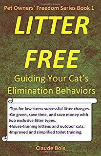 Litter Free: Guiding Your Cat's Elimination Behaviors: House-training, Uncleanness, Marking, Handling Changes, Permanent Sand Litter, Water Litter, Toilet Training (Pet Owners' Freedom)