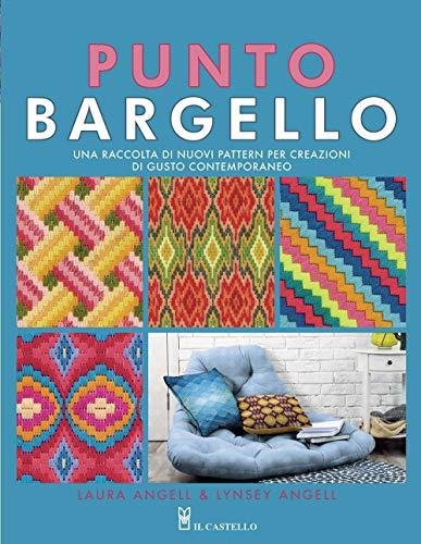 Punto Bargello. Una raccolta di nuovi pattern per creazioni di gusto contemporaneo. Ediz. illustrata