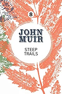 Steep Trails: A collection of wilderness essays and tales (John Muir: The Eight Wilderness-Discovery Books)