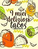I Miei Deliziosi Tacos: Libro Di Ricette   100 pagine di...