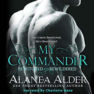 My Commander     Bewitched and Bewildered, Book 1              By:                                                                                                                                 Alanea Alder                               Narrated by:                                                                                                                                 Charlotte Kane                      Length: 7 hrs and 56 mins     141 ratings     Overall 4.6