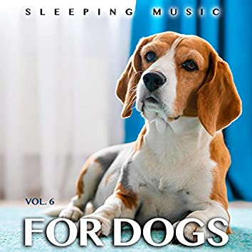 Sleeping Music For Dogs: Calm Dog Music For Dog's Ears and The Best Music For Pets, Vol. 6