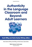 Authenticity in the Language Classroom and Beyond: Adult Learners (Tesol Classroom Practice Series)