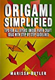 Origami Simplified: Tips for All the DIYers: Origami Paper Craft Ideas with step-by-step guideline for implementation (English Edition)