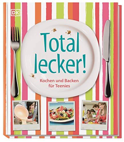 Total lecker!: Kochen und Backen für Teenies