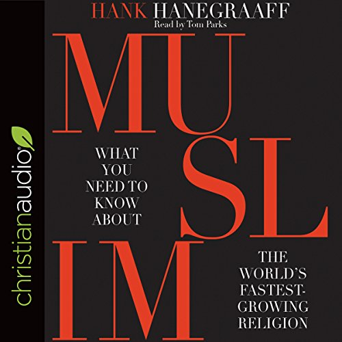Muslim: What You Need to Know About the World's Fastest Growing Religion                   By:                                                                                                                                 Hank Hanegraaf                               Narrated by:                                                                                                                                 Tom Parks                      Length: 8 hrs and 34 mins     19 ratings     Overall 4.4