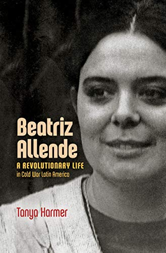 Compare Textbook Prices for Beatriz Allende: A Revolutionary Life in Cold War Latin America  ISBN 9781469654294 by Harmer, Tanya