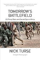 Tomorrow's Battlefield: U.S. Proxy Wars and Secret Ops in Africa (Dispatch Books)