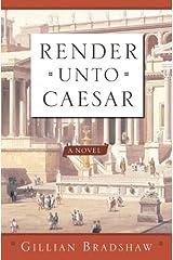 Render Unto Caesar: A Novel Kindle Edition