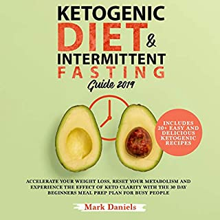 Ketogenic Diet and Intermittent Fasting Guide 2019     Accelerate Your Weight Loss, Reset Your Metabolism and Experience the Effect of Keto Clarity with the 30 Day Beginners Meal Prep Plan for Busy People              Written by:                                                                                                                                 Mark Daniels                               Narrated by:                                                                                                                                 Brandon Sukhu                      Length: 3 hrs and 25 mins     Not rated yet     Overall 0.0