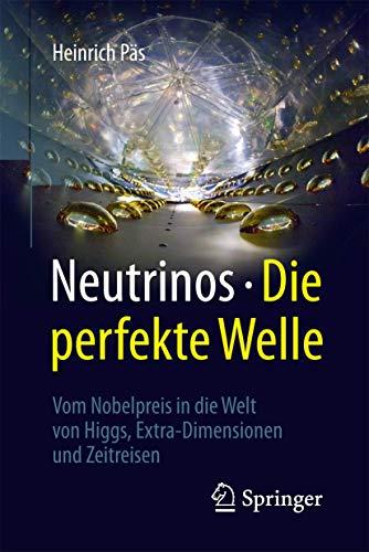 Neutrinos - die perfekte Welle: Vom Nobelpreis in die Welt von Higgs, Extra-Dimensionen und Zeitreisen
