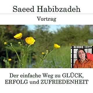 Der einfache Weg zu Glück, Erfolg und Zufriedenheit                   Autor:                                                                                                                                 Saeed Habibzadeh                               Sprecher:                                                                                                                                 Saeed Habibzadeh                      Spieldauer: 1 Std. und 35 Min.     1 Bewertung     Gesamt 5,0