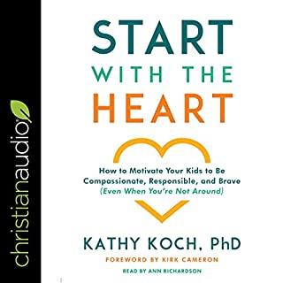 Start with the Heart     How to Motivate Your Kids to Be Compassionate, Responsible, and Brave (Even When You're Not Around)              By:                                                                                                                                 Kathy Koch PhD                               Narrated by:                                                                                                                                 Ann Richardson                      Length: 6 hrs     Not rated yet     Overall 0.0