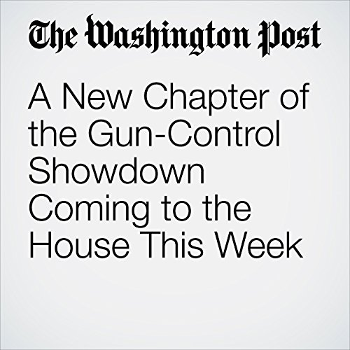 A New Chapter of the Gun-Control Showdown Coming to the House This Week cover art