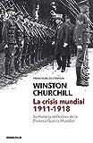 La crisis mundial 1911-1918: Su historia definitiva de la Primera Guerra Mundial (Ensayo | Historia)