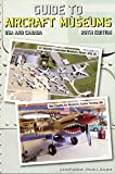 Guide to Aircraft Museums, USA & Canada, 28th Ed