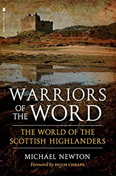 Warriors of the Word: The World of the Scottish Highlanders by [Michael Newton]