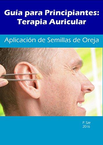 Guía para Principiantes: Terapia Auricular - Aplicación de Semillas de Oreja