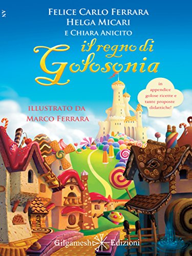 Il Regno di Golosonia: Un divertente libro di educazione alimentare per bambini dai 6 ai 9 anni (AN - Libri per bambini Vol. 4)
