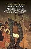 Un mondo nelle icone. La pittura bizantina e russa dall'XI al XVI secolo