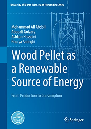 Wood Pellet as a Renewable Source of Energy: From Production to Consumption (University of Tehran Sc