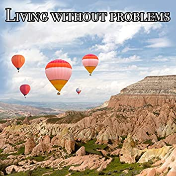 Living Without Problems