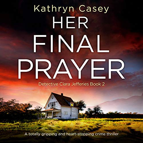 Her Final Prayer: A Totally Gripping and Heart-Stopping Crime Thriller (Detective Clara Jefferies, Book 2)