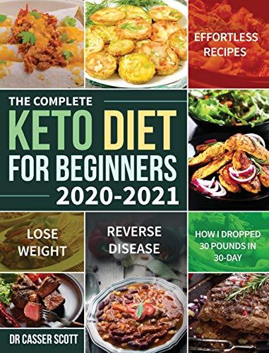 The Complete Keto Diet for Beginners 2020-2021: Effortless Recipes to Lose Weight and Reverse Disease (How I Dropped 30 Pounds in 30-Day)